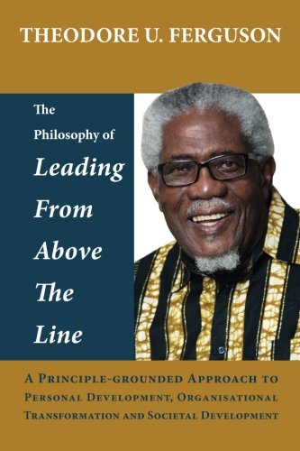9781537179124: The Philosophy of Leading from Above the Line: A Principle-grounded Approach to Personal Development, Organisational Transformation and Societal Development
