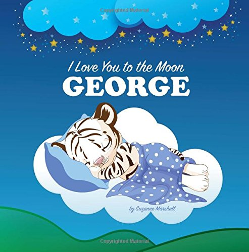 9781537181936: I Love You to the Moon, George: Personalized Books & Bedtime Stories (Bedtime Stories, Personalized Children's Books, Goodnight Poems)