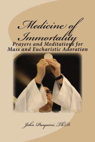 9781537184340: Medicine of Immortality: Prayers and Meditations for Mass and Eucharistic Adoration