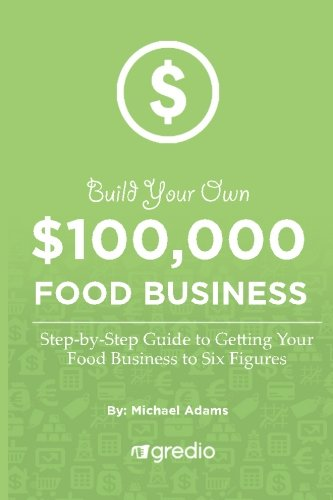 9781537185972: Build Your Own $100,000 Food Business: How to Launch & Grow Your Specialty Food Business to New Heights
