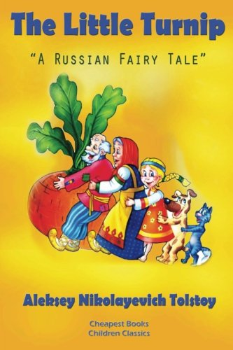 The Little Turnip: A Russian Fairy Tale: Tolstoy, Aleksey Nikolayevich