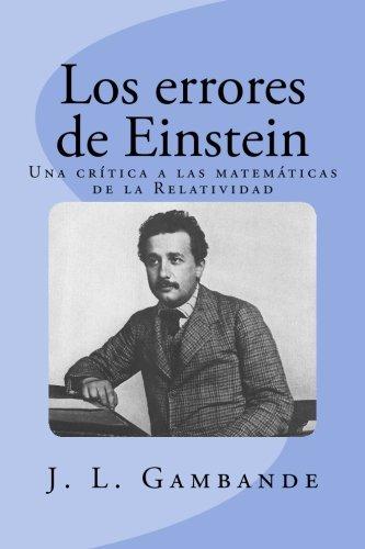 9781537201931: Los errores de Einstein: Una crítica a las matemáticas de la Relatividad