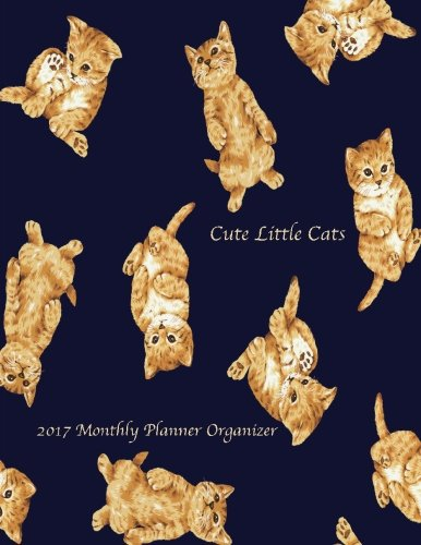 9781537209159: Cute Little Cats 2017 Monthly Planner Organizer: 16 Month August 2016-December 2017 Calendar with Large 8.5x11 Pages