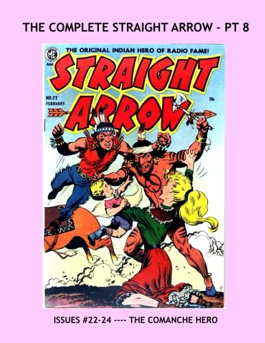 9781537209821: The Complete Straight Arrow - Pt 8: The Original Indian Hero of the Radio --- Exciting Western Comics - - Issues #22-24
