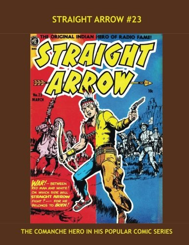 9781537210063: Straight Arrow #23: The Original Indian Hero of the Radio -- Exciting Western Comics!