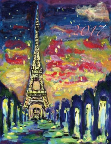 9781537210698: I Dream of Paris 2017 Monthly Planner: 16 Month August 2016-December 2017 Academic Calendar with Large 8.5x11 Pages