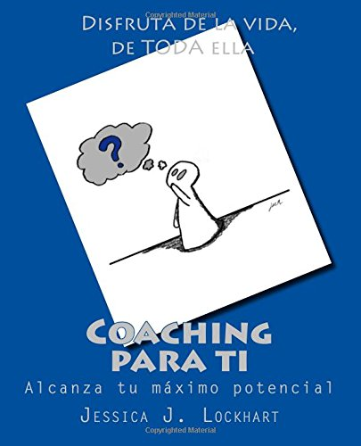 9781537211299: Coaching para ti: Todo lo que necesitas saber para alcanzar tu máximo potencial como persona (Spanish Edition)