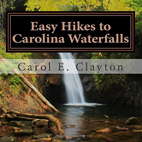 Easy Hikes to Carolina Waterfalls: A Guide to Over 200 Waterfalls in North and South Carolina: ...