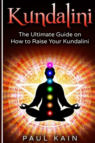 Kundalini: The Ultimate Guide on How to: Paul Kain