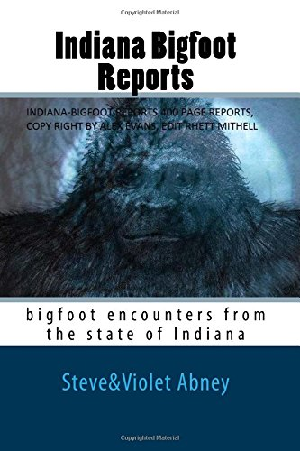 9781537220055: Indiana Bigfoot Reports: bigfoot encounters from the state of Indiana