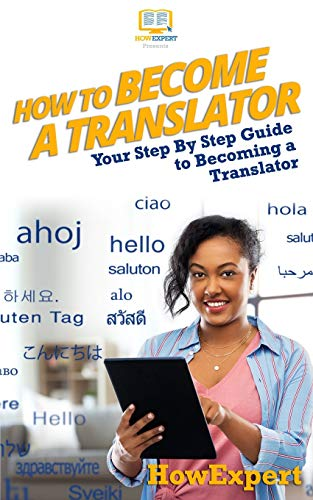 9781537220697: How To Become a Translator: Your Step-By-Step Guide To Becoming a Translator