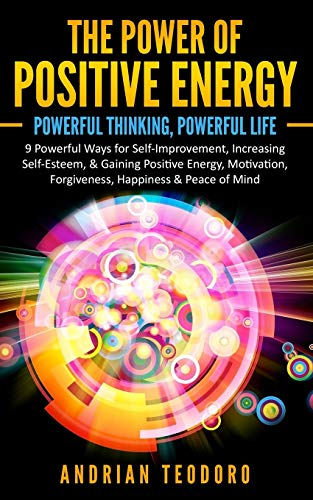 9781537222790: The Power of Positive Energy: Powerful Thinking,Powerful Life: 9 Powerful Ways for Self-Improvement,Increasing Self-Esteem,& Gaining Positive ... & Peace of Mind. (Volume 1)