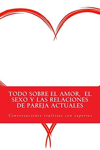 9781537229133: Todo sobre el amor, el sexo y las relaciones de pareja actuales: Conversaciones realistas con expertos