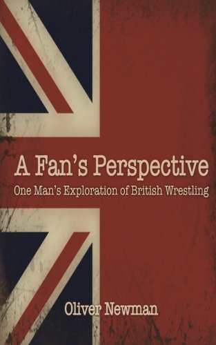 9781537232676: A Fan's Perspective: One Man's Exploration of British Wrestling