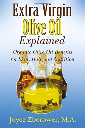 9781537232959: Extra Virgin Olive Oil Explained: Organic Olive Oil Benefits for Skin, Hair and Nutrition (Food and Nutrition Series)
