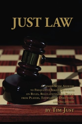 Just Law: Common-sense answers to frequently asked questions on chess rules, regulations, and ...