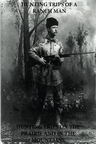 Hunting Trips of a Ranchman - Hunting: Theodore Roosevelt