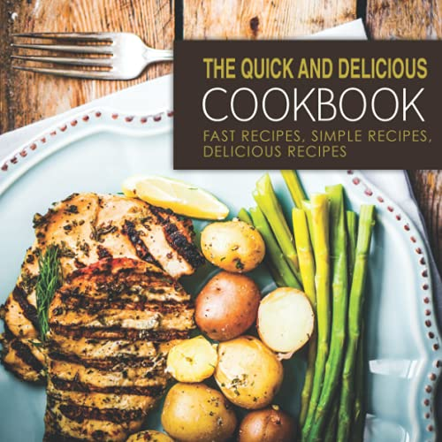 9781537238401: The Quick and Delicious Cookbook: Fast Recipes, Simple Recipes, Delicious Recipes