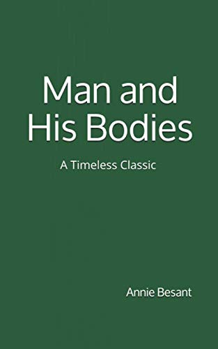 9781537239095: Man and His Bodies (A Timeless Classic): By Annie Besant