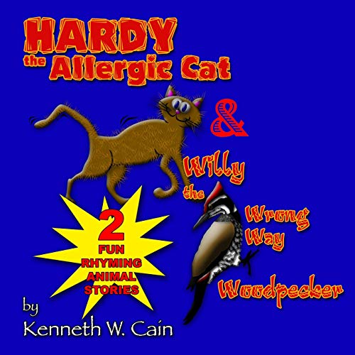 9781537242156: Hardy the Allergic Cat & Willy the Wrong Way Woodpecker: 2 Fun Rhyming Animal Stories