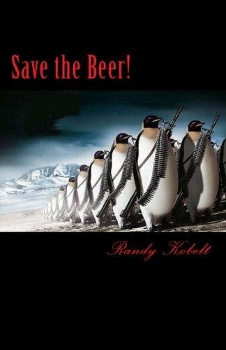 Save the Beer! (Penguin Beer) (Volume 1): Randy Kobelt