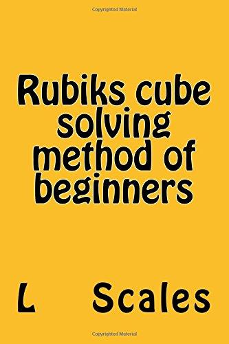 9781537250137: Rubiks cube solving method of beginners: rubiks cube solution