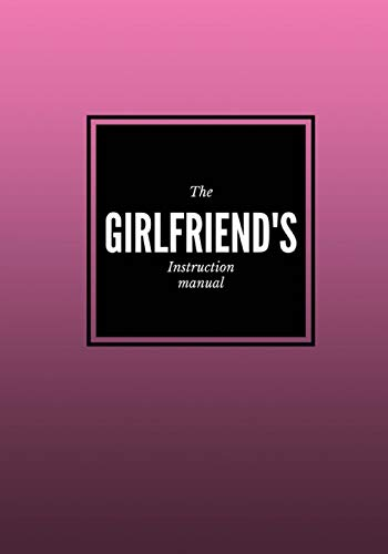 9781537251172: The Girlfriend's Instruction Manual: Lined notebook/journal 7X10