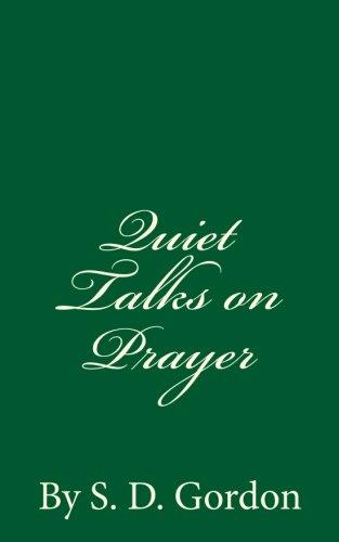 9781537251516: Quiet Talks on Prayer (A Timeless Classic): By S. D. Gordon