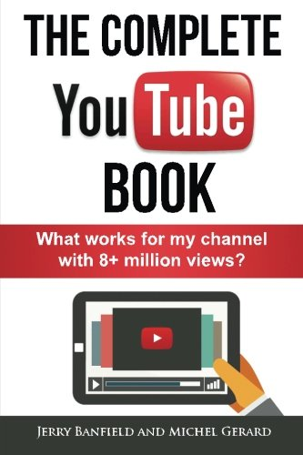 9781537253091: The Complete YouTube Book: What Works for My Channel with 8+ Million Views?