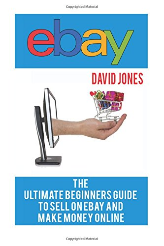 9781537253596: eBay: The Ultimate Beginners Guide To Sell On eBay And Make Money Online
