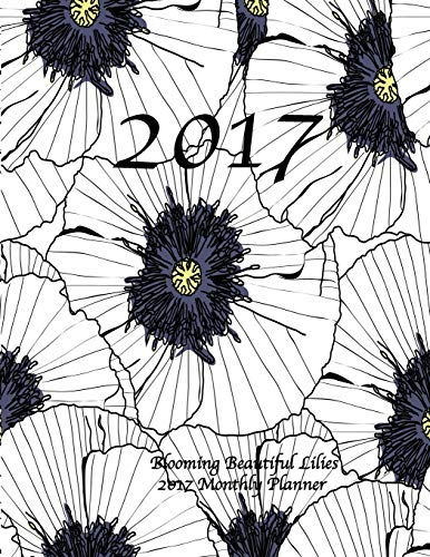 9781537256818: Blooming Beautiful Lilies 2017 Monthly Planner: 16 Month August 2016-December 2017 Calendar with Large 8.5x11 Pages