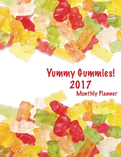 9781537257198: Yummy Gummies! 2017 Monthly Planner: 16 Month August 2016-December 2017 Academic Calendar with Large 8.5x11 Pages
