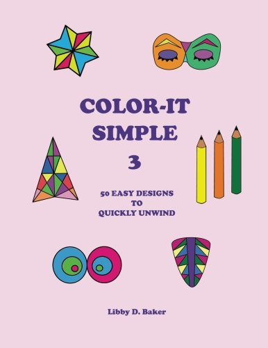 Color-It Simple 3: 50 Easy Designs to Quickly Unwind (Volume 3): Libby D. Baker