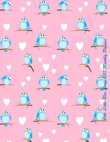 9781537259673: Cute Little Blue Birds 2017 Monthly Planner: 16 Month August 2016-December 2017 Academic Calendar with Large 8.5x11 Pages