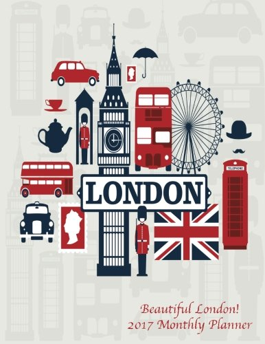 9781537260082: Beautiful London! 2017 Monthly Planner: 16 Month August 2016-December 2017 Academic Calendar with Large 8.5x11 Pages