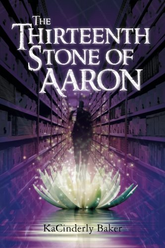 The Thirteenth Stone of Aaron (Paperback): Kacinderly Baker