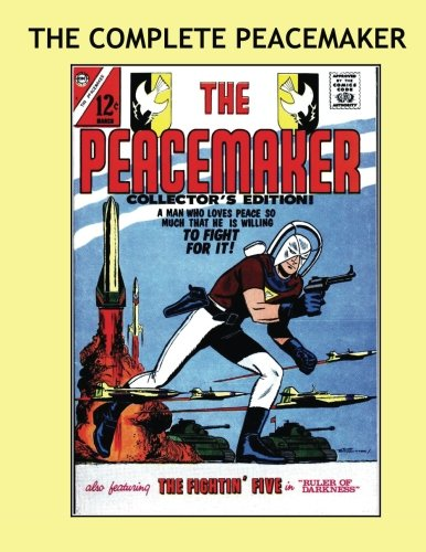 9781537264981: The Complete Peacemaker: New Expanded Edition - Now Includes his Earliest Appearances from Fightin' 5!! Over 150 Pages -- All Stories -- No Ads