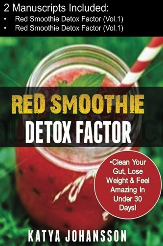 9781537270197: Red Smoothies: 2 Manuscripts - Red Smoothie Detox Factor (Vol.1) + Red Smoothie Detox Factor (Vol. 2 - Superfoods Red Smoothies)