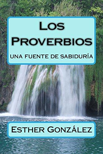 Los Proverbios: Una Fuente de Sabiduria: Gonzalez, Esther