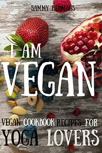 Vegan: Vegan cookbook recipes for Yoga Lovers: I am Vegan: (healthy food, healthy living, clean ...
