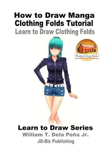 9781537284408: How to Draw Manga Clothing Folds Tutorial - Learn to Draw Clothing Folds