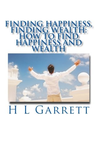 9781537285832: Finding Happiness, Finding Wealth: How to find happiness and wealth