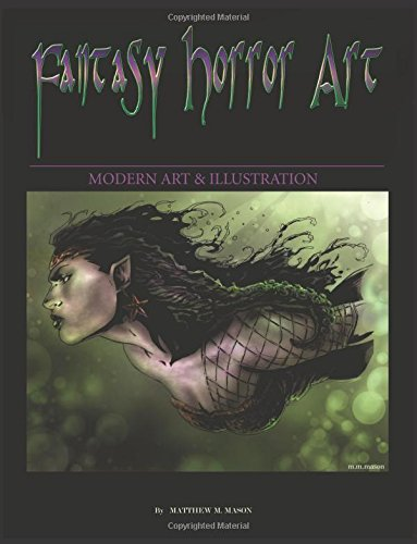 1: Fantasy Horror Art: Modern art & illustration (Volume 1): Matthew M Mason