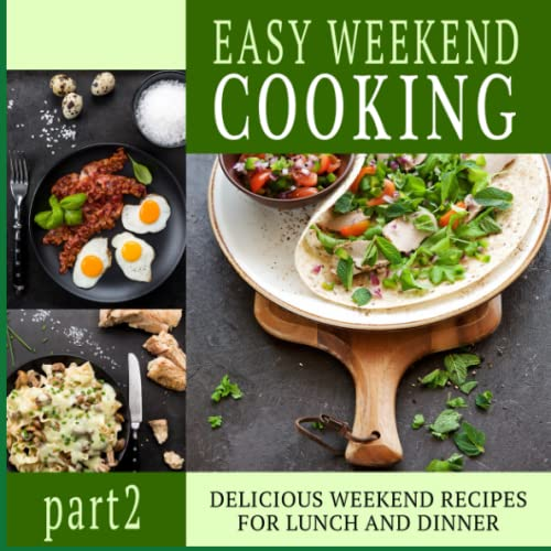 9781537287096: Easy Weekend Cooking 2: Delicious Weekend Recipes for Lunch and Dinner