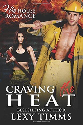 9781537288505: Craving the Heat: Bad Boy Firefighter Romance Suspense (Firehouse Romance) (Volume 3)