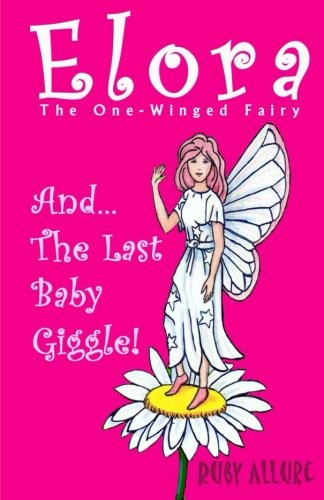 9781537292519: Elora, The One-Winged Fairy: And The Last Baby Giggle