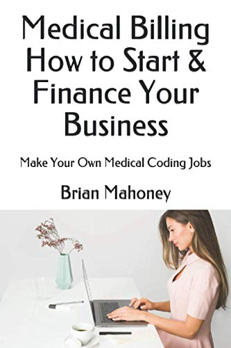 9781537293295: Medical Billing How to Start & Finance Your Business: Make Your Own Medical Coding Jobs