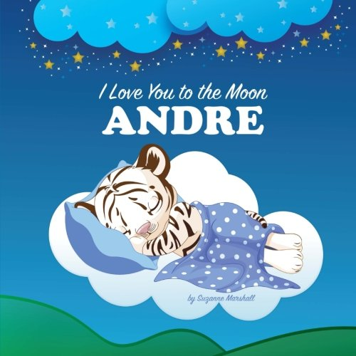 9781537296555: I Love You to the Moon, Andre: Personalized Books, Bedtime Stories, Goodnight Poems (Personalized Children's Books, Bedtime Story, Personalized Baby Books)