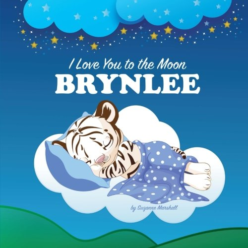 9781537298559: I Love You to the Moon, Brynlee: Personalized Children's Books, Bedtime Stories, Goodnight Poems (Personalized Books, Goodnight Poem, Bedtime Story, Personalized Kids Books)