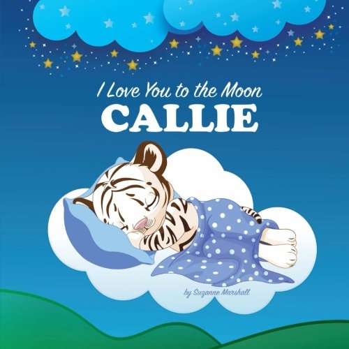 9781537298580: I Love You to the Moon, Callie: Personalized Children's Books, Bedtime Stories, Goodnight Poems (Personalized Books, Goodnight Poem, Bedtime Story, Personalized Kids Books)
